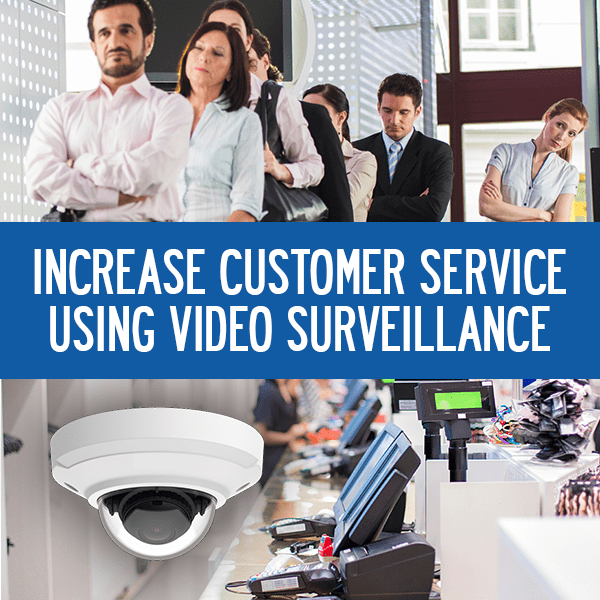 Increase Customer Satisfaction with Video Surveillance